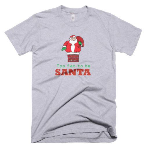 tshirt that says too fat to be santa
