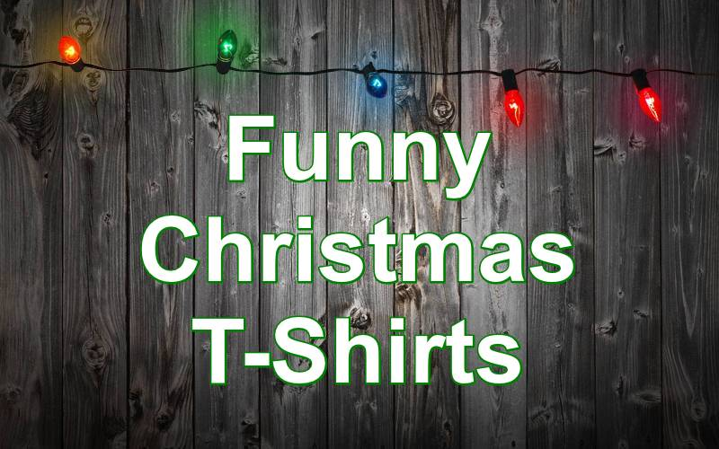 Hilariously Awesome Funny Christmas T-Shirts
