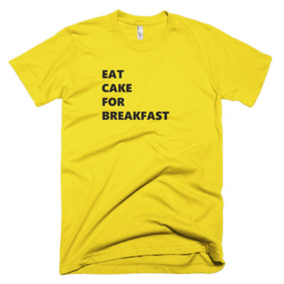tshirt that says eat cake for breakfast