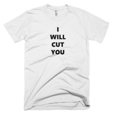funny white shirt that says i will cut you