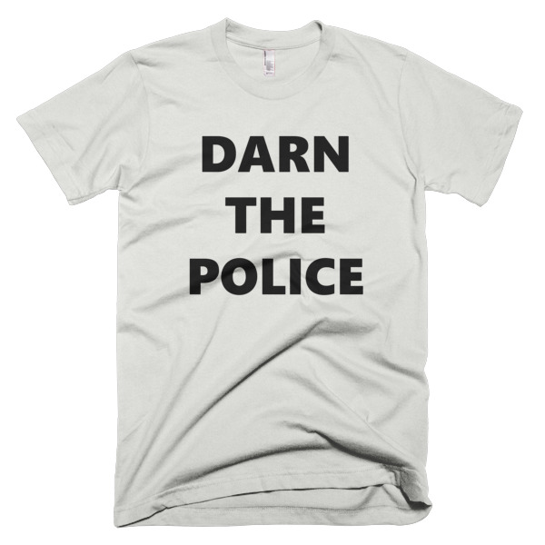 tshirt that says darn the police