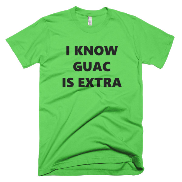 tshirt that says i know guac is extra