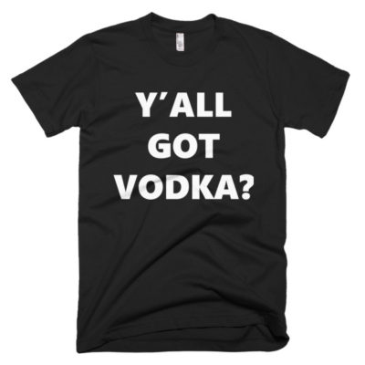 y'all got vodka black shirt