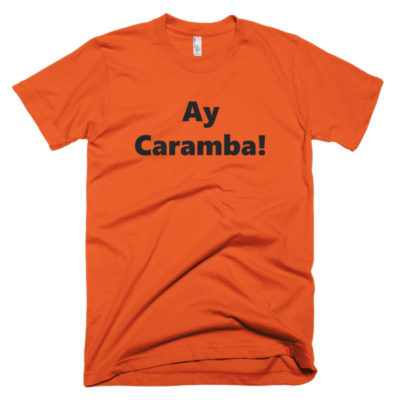 orange tshirt that says ay caramba