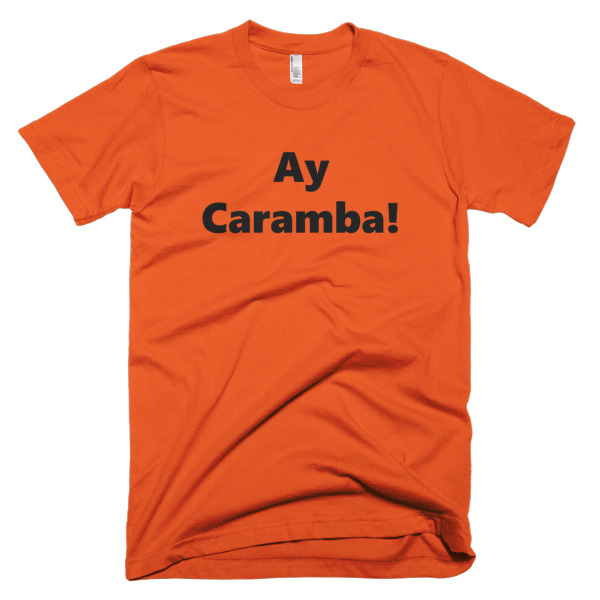 orange tshirt that says ay caramba
