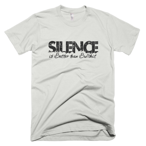 tshit that says silence is better than bullshit