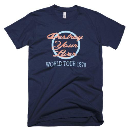 blue shirt that says destroy your liver tour