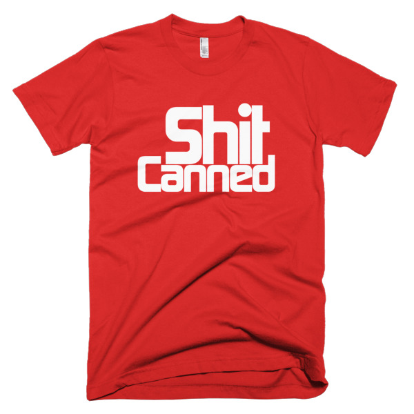 T-shirt that says Shit Canned