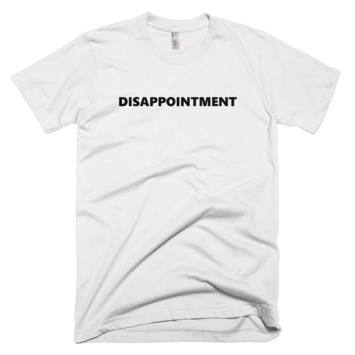 Disappointment tshirt