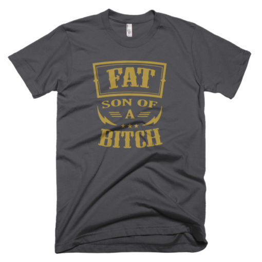 tshirt that says fat son of a bitch
