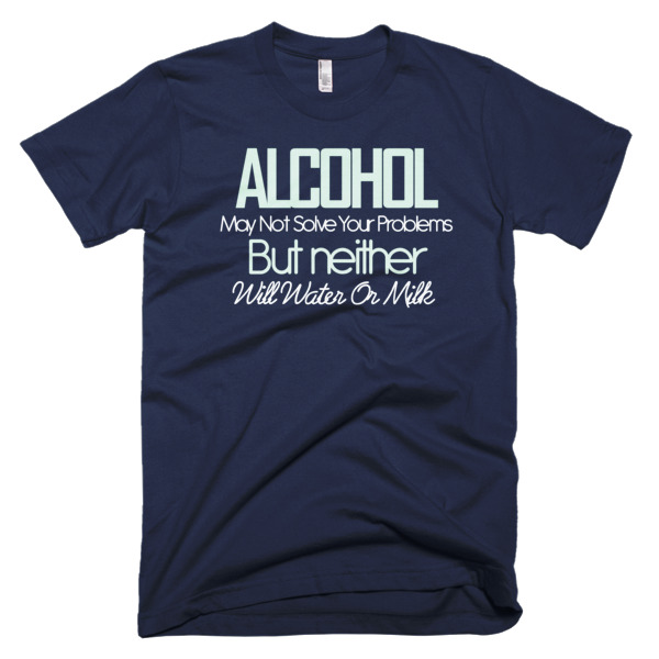 tshirt Alcohol Might Not Solve Your Problems, But Neither Will Water or Milk