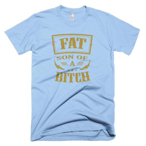 blue shirts that says fat son of a bitch