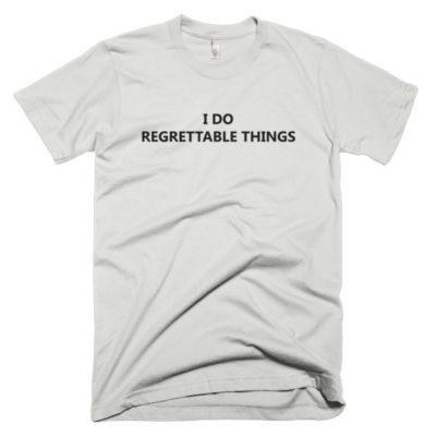 I Do Regrettable Things T-Shirt