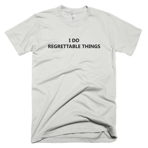 I Do Regrettable Things T-Shirt