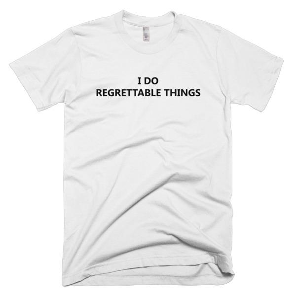 white I Do Regrettable Things T-Shirt