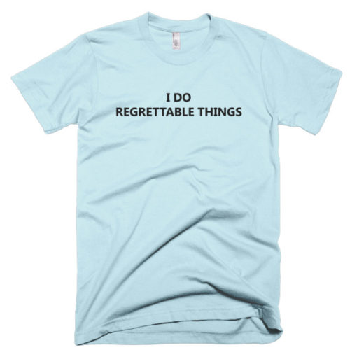 I Do Regrettable Things T-Shirt funny