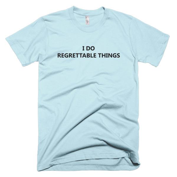 I Do Regrettable Things T-Shirt funny