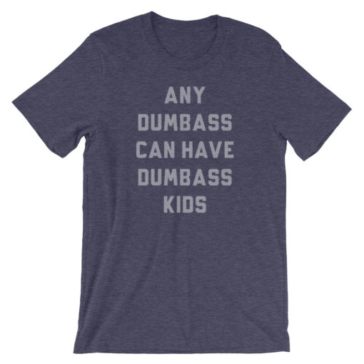any dumbass can have dumbass kids tshirt